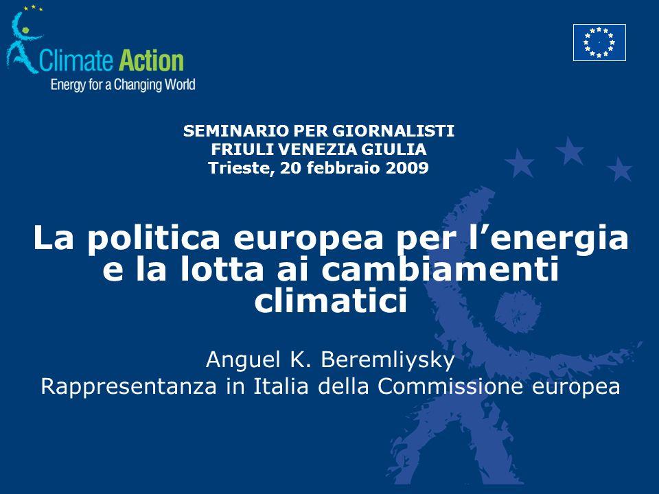 SEMINARIO PER GIORNALISTI FRIULI VENEZIA GIULIA Trieste, 20 febbraio 2009 La politica europea per lenergia e la lotta ai cambiamenti climatici Anguel