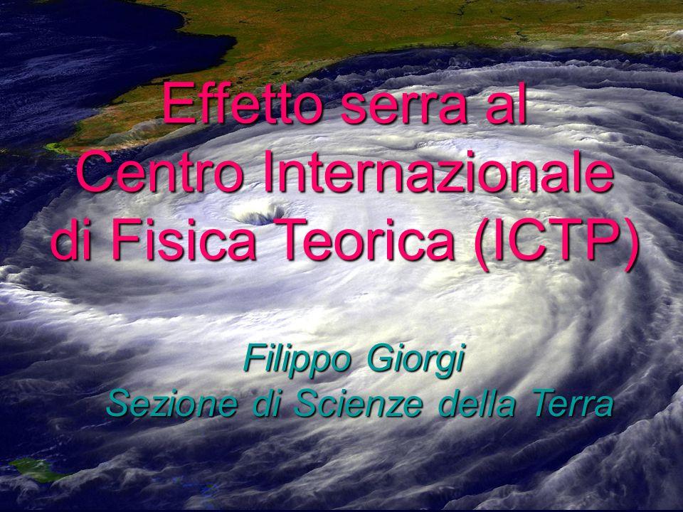 Effetto serra al Centro Internazionale di Fisica Teorica (ICTP) Filippo Giorgi Sezione di Scienze della Terra