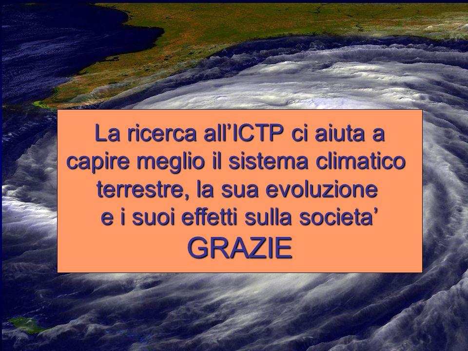 La ricerca allICTP ci aiuta a capire meglio il sistema climatico terrestre, la sua evoluzione e i suoi effetti sulla societa GRAZIE