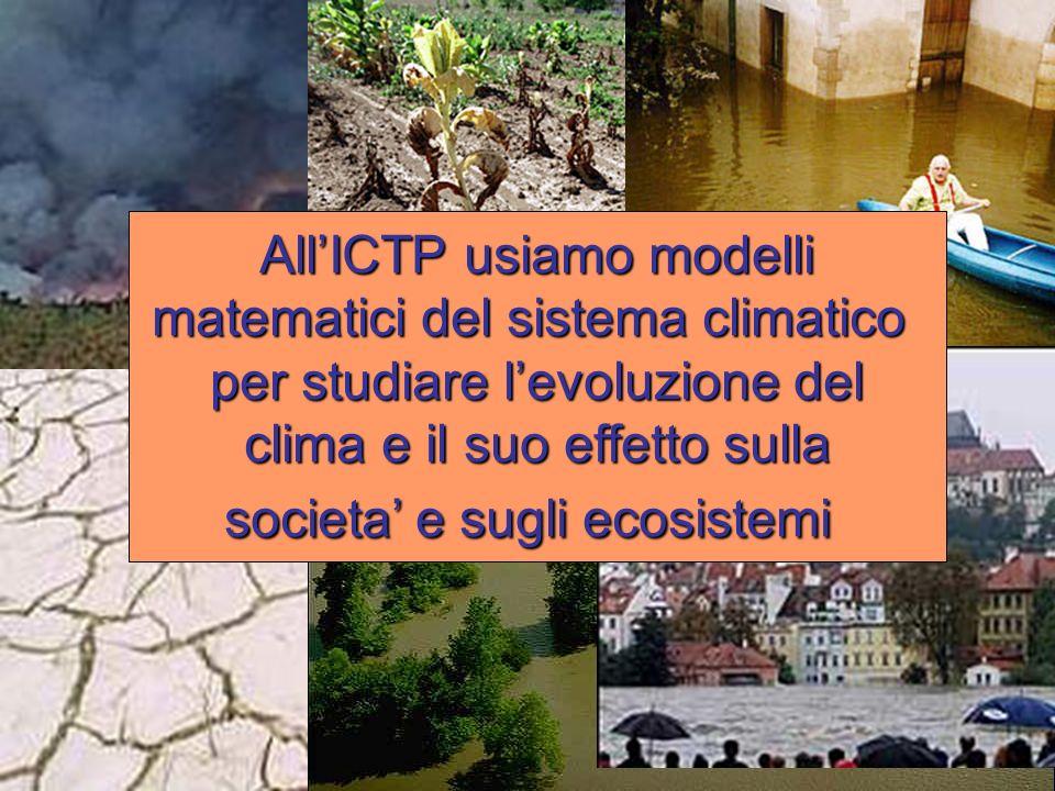 AllICTP usiamo modelli matematici del sistema climatico per studiare levoluzione del clima e il suo effetto sulla societa e sugli ecosistemi