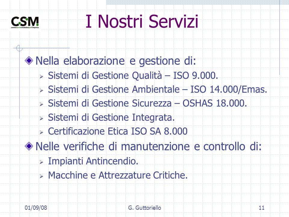 01/09/08G. Guttoriello11 I Nostri Servizi Nella elaborazione e gestione di: Sistemi di Gestione Qualità – ISO 9.000. Sistemi di Gestione Ambientale –