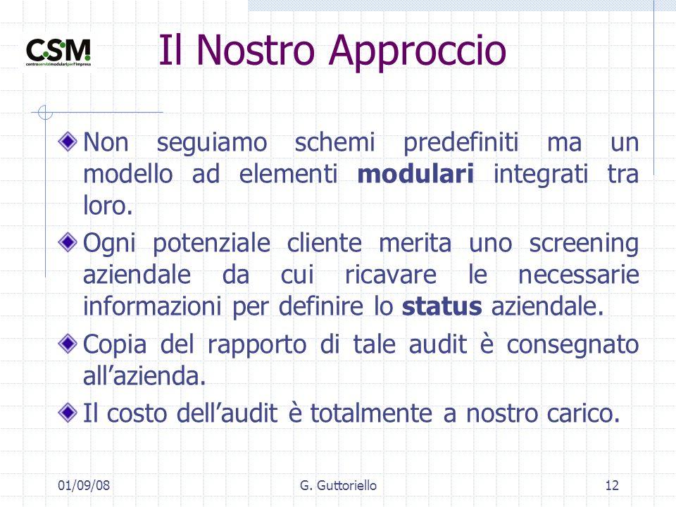 01/09/08G. Guttoriello12 Il Nostro Approccio Non seguiamo schemi predefiniti ma un modello ad elementi modulari integrati tra loro. Ogni potenziale cl