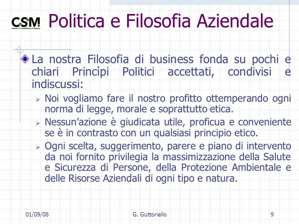 01/09/08G. Guttoriello9 Politica e Filosofia Aziendale La nostra Filosofia di business fonda su pochi e chiari Princìpi Politici accettati, condivisi