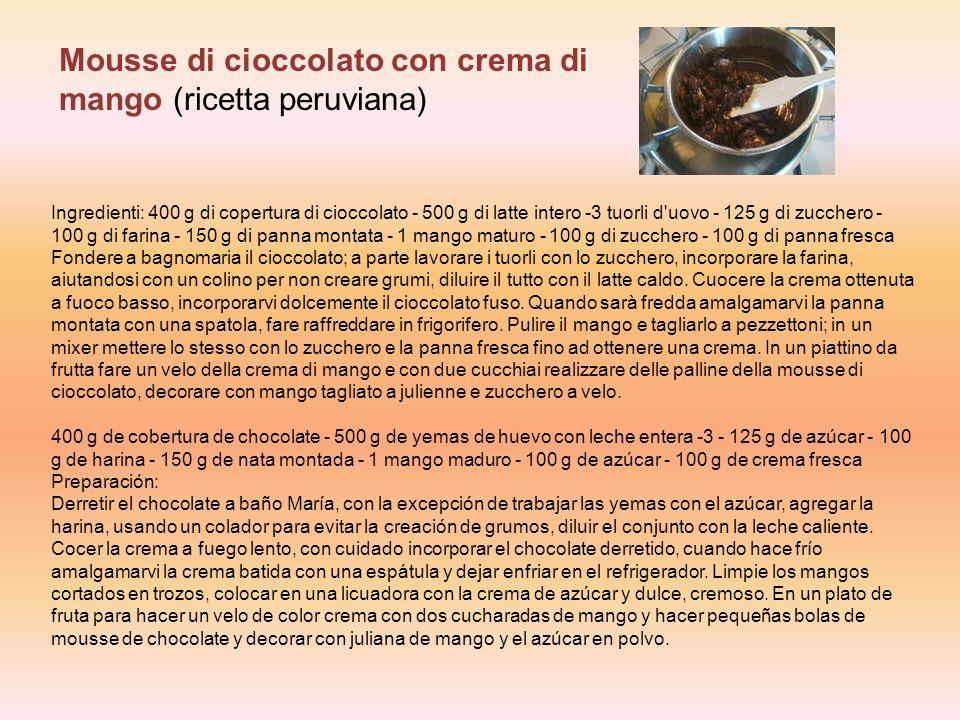 Ingredienti: 400 g di copertura di cioccolato - 500 g di latte intero -3 tuorli d uovo - 125 g di zucchero - 100 g di farina - 150 g di panna montata - 1 mango maturo - 100 g di zucchero - 100 g di panna fresca Fondere a bagnomaria il cioccolato; a parte lavorare i tuorli con lo zucchero, incorporare la farina, aiutandosi con un colino per non creare grumi, diluire il tutto con il latte caldo.