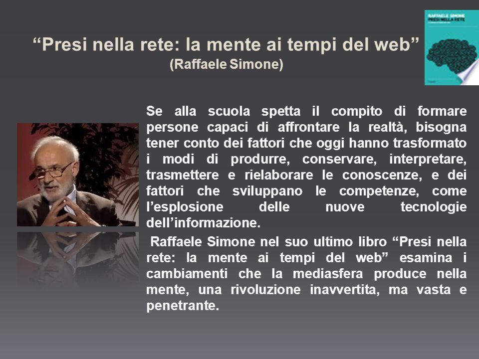 Presi nella rete: la mente ai tempi del web (Raffaele Simone) Se alla scuola spetta il compito di formare persone capaci di affrontare la realtà, biso