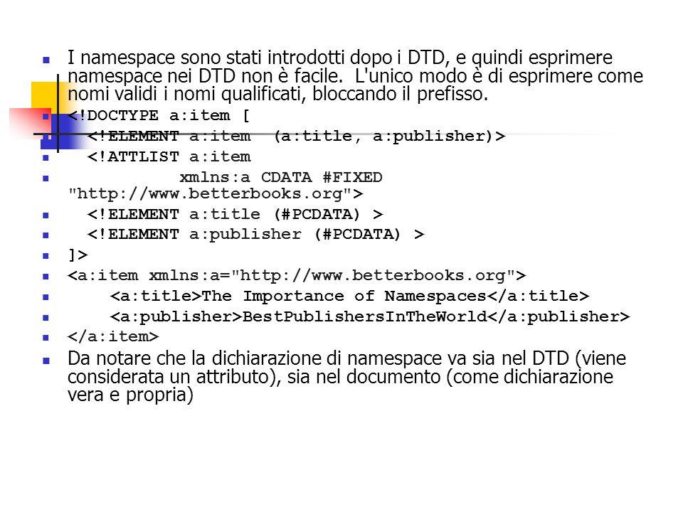 I namespace sono stati introdotti dopo i DTD, e quindi esprimere namespace nei DTD non è facile. L'unico modo è di esprimere come nomi validi i nomi q