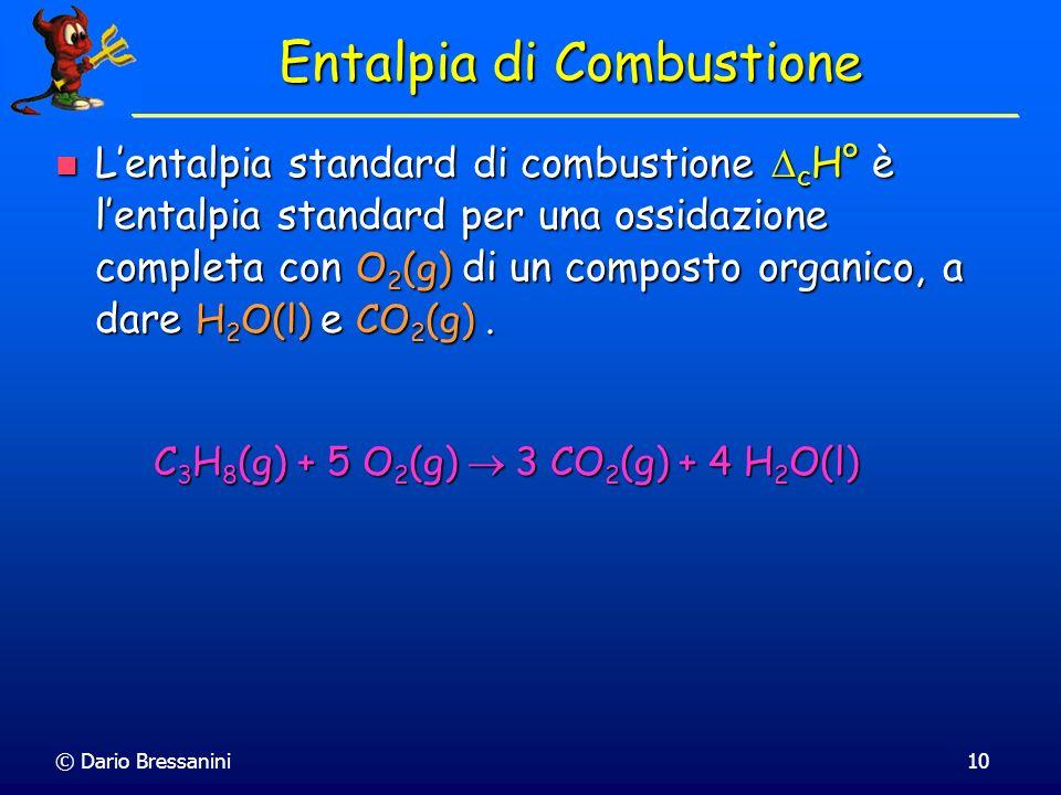 © Dario Bressanini10 Entalpia di Combustione Lentalpia standard di combustione c H° è lentalpia standard per una ossidazione completa con O 2 (g) di u