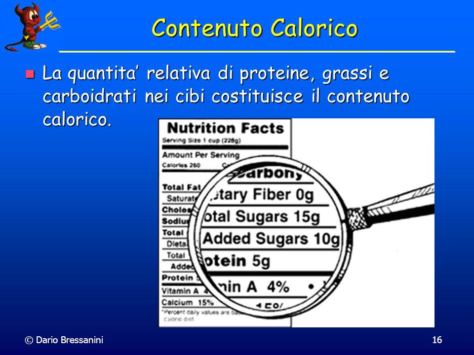 © Dario Bressanini16 Contenuto Calorico La quantita relativa di proteine, grassi e carboidrati nei cibi costituisce il contenuto calorico. La quantita
