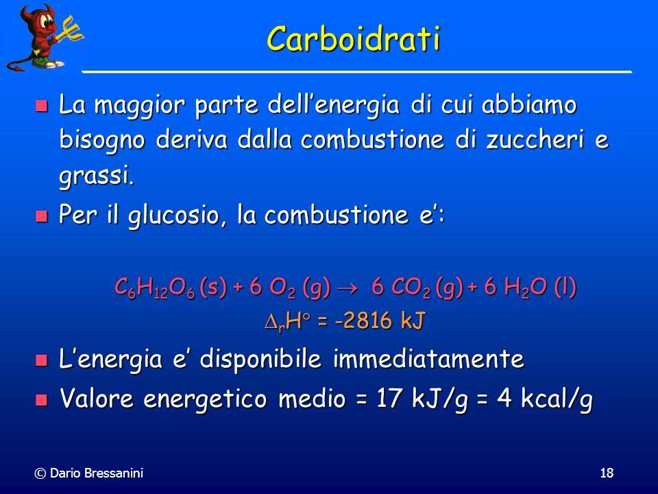 © Dario Bressanini18 Carboidrati La maggior parte dellenergia di cui abbiamo bisogno deriva dalla combustione di zuccheri e grassi. La maggior parte d