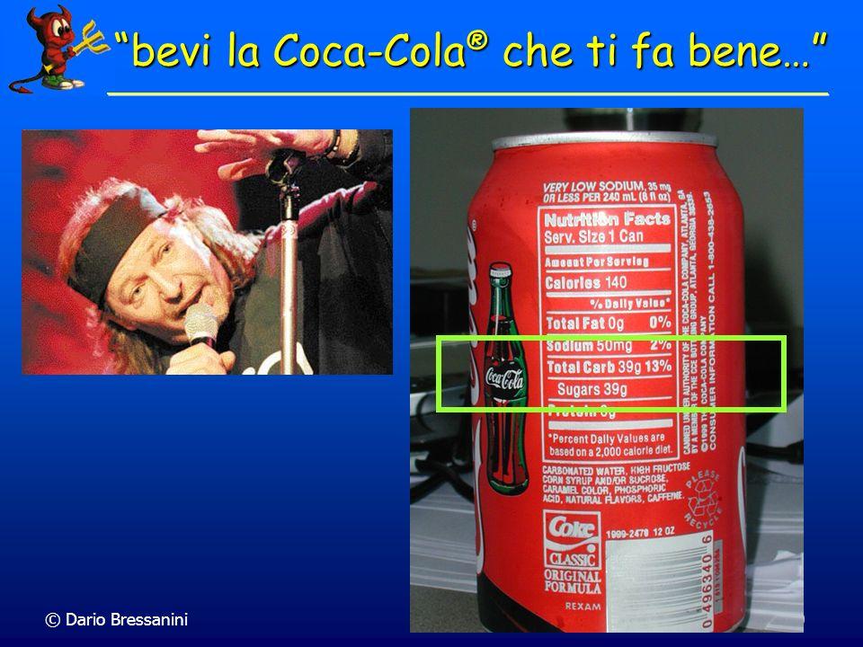 © Dario Bressanini20 bevi la Coca-Cola ® che ti fa bene…