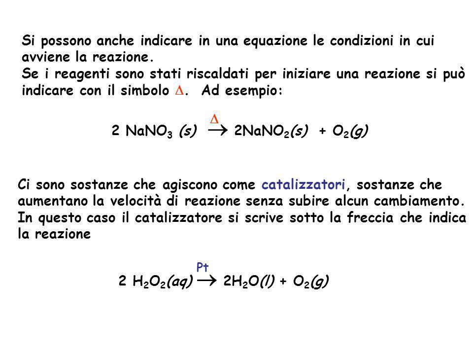 Si possono anche indicare in una equazione le condizioni in cui avviene la reazione. Se i reagenti sono stati riscaldati per iniziare una reazione si