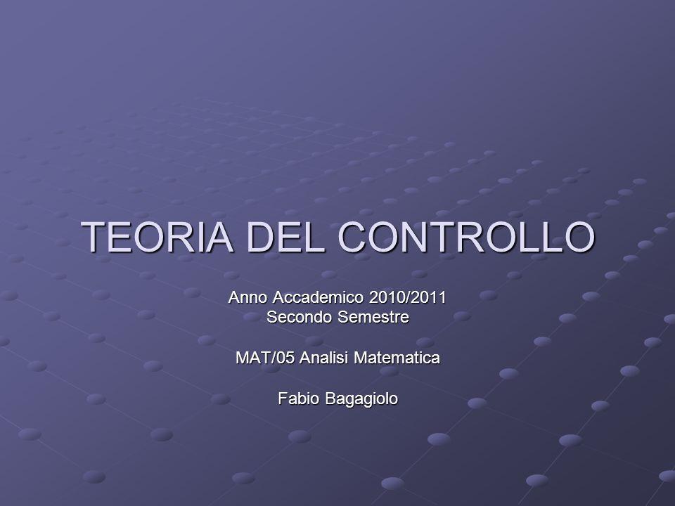 TEORIA DEL CONTROLLO Anno Accademico 2010/2011 Secondo Semestre MAT/05 Analisi Matematica Fabio Bagagiolo