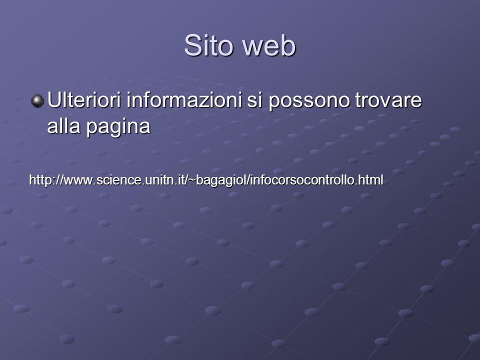 Sito web Ulteriori informazioni si possono trovare alla pagina http://www.science.unitn.it/~bagagiol/infocorsocontrollo.html
