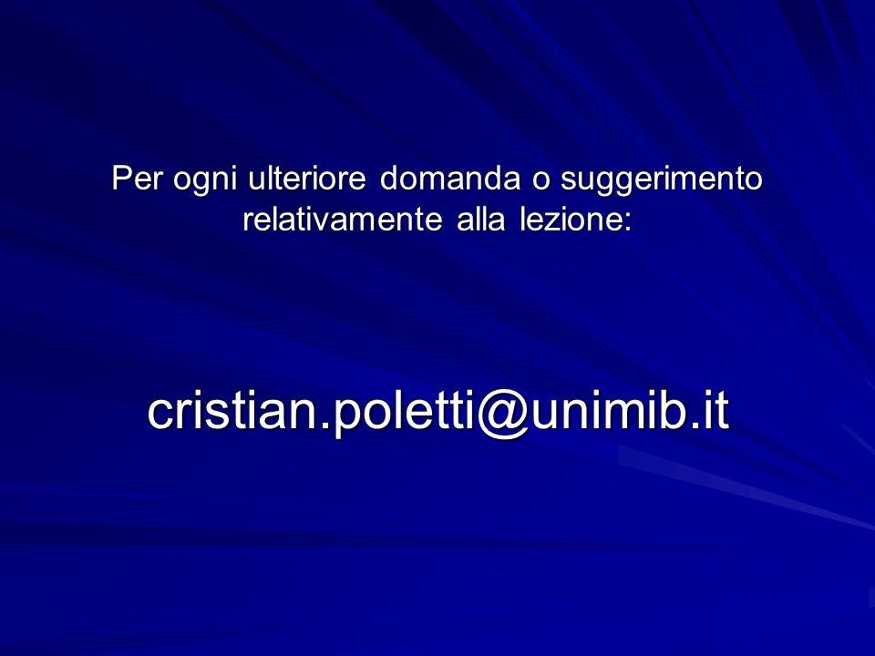 Per ogni ulteriore domanda o suggerimento relativamente alla lezione: cristian.poletti@unimib.it