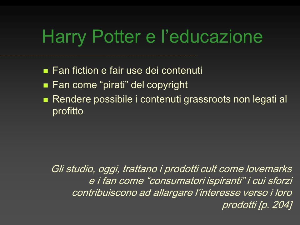 Harry Potter e leducazione Fan fiction e fair use dei contenuti Fan come pirati del copyright Rendere possibile i contenuti grassroots non legati al p