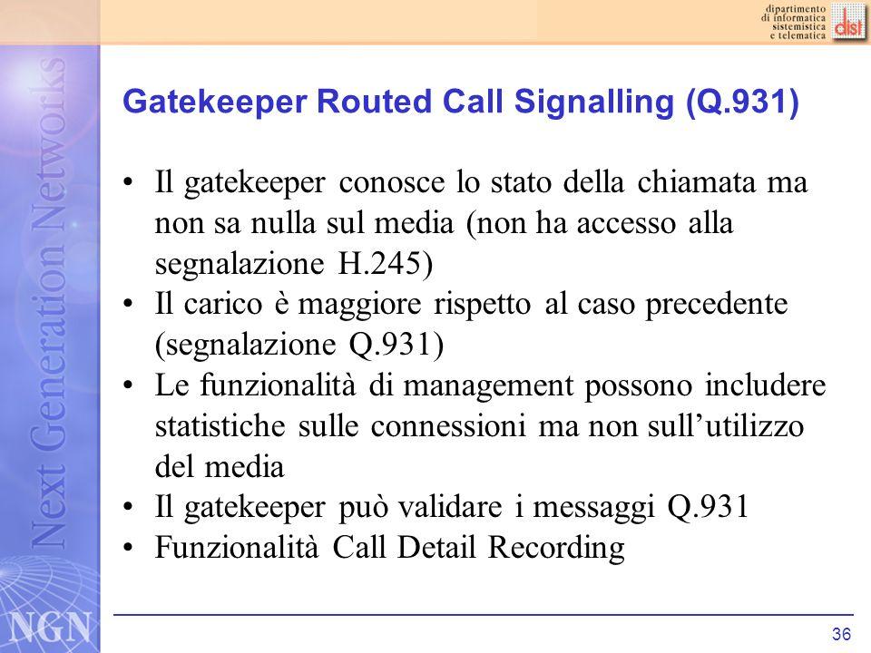 36 Gatekeeper Routed Call Signalling (Q.931) Il gatekeeper conosce lo stato della chiamata ma non sa nulla sul media (non ha accesso alla segnalazione