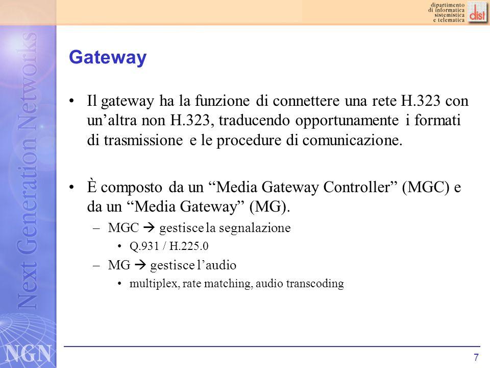 7 Gateway Il gateway ha la funzione di connettere una rete H.323 con unaltra non H.323, traducendo opportunamente i formati di trasmissione e le proce