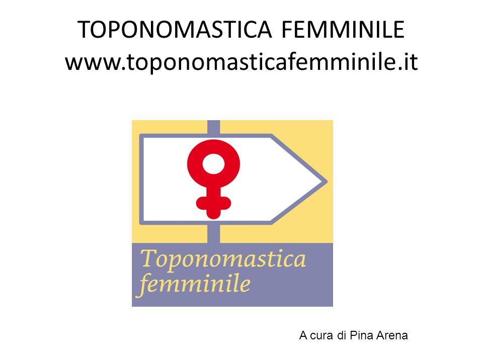 TOPONOMASTICA FEMMINILE www.toponomasticafemminile.it A cura di Pina Arena