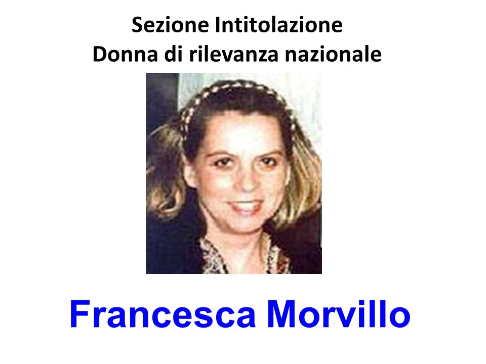 Sezione Intitolazione Donna di rilevanza nazionale Francesca Morvillo