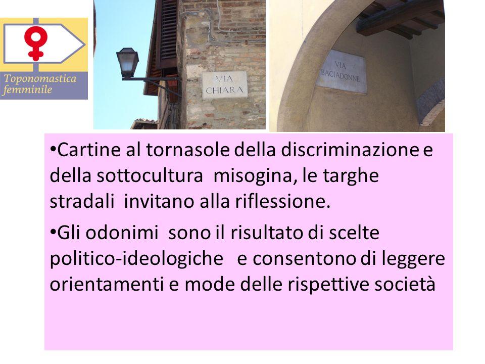 Cartine al tornasole della discriminazione e della sottocultura misogina, le targhe stradali invitano alla riflessione. Gli odonimi sono il risultato