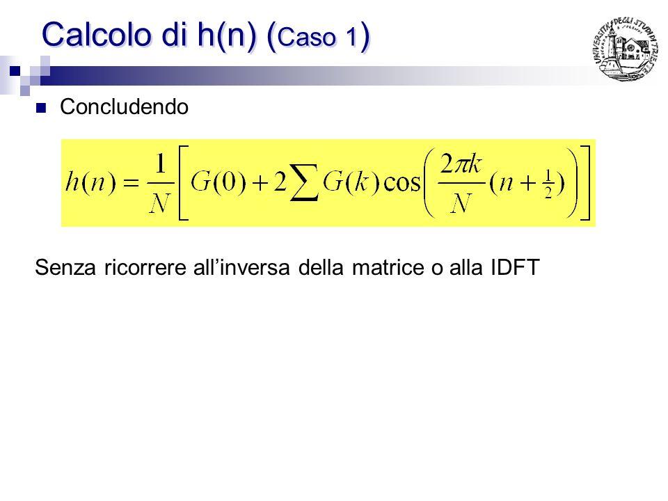 Calcolo di h(n) ( Caso 1 ) Sfruttando la relazione vista per il calcolo di h(n) e combinando a 2 a 2 i G(k) simmetrici, gli esponenziali si combinano