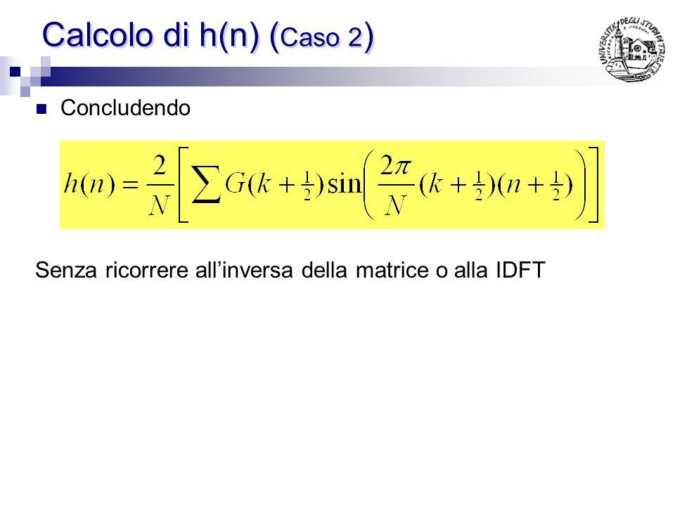 Calcolo di h(n) ( Caso 2 ) Sfruttando la relazione vista per il calcolo di h(n) e combinando a 2 a 2 i G(k) simmetrici, gli esponenziali si combinano