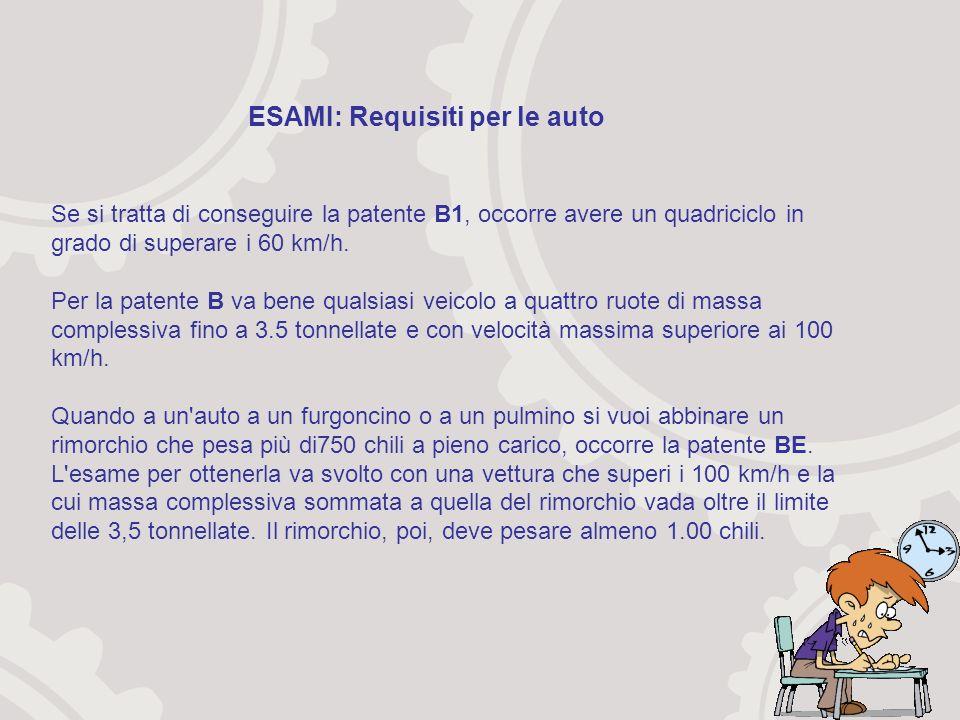 Se si tratta di conseguire la patente B1, occorre avere un quadriciclo in grado di superare i 60 km/h.