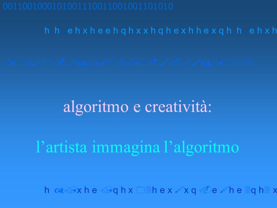 algoritmo e creatività: lartista immagina lalgoritmo 0011001000101001110011001001101010 h h e h x h e e h q h x x h q h e x h h e x q h x h e q h x h e x x q e h e q h x x h