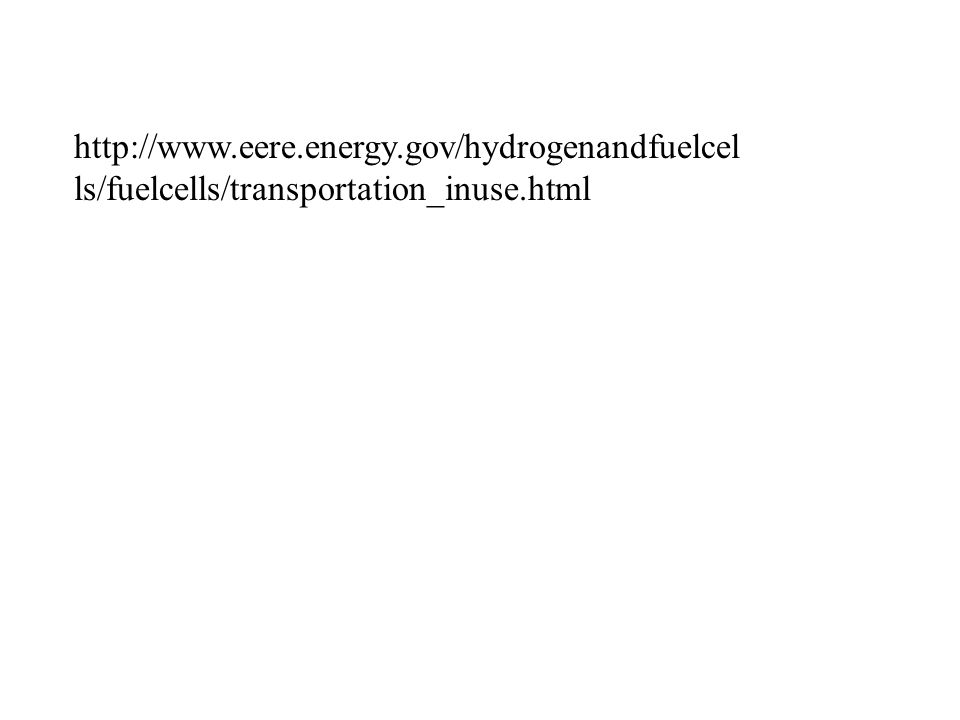 http://www.eere.energy.gov/hydrogenandfuelcel ls/fuelcells/transportation_inuse.html
