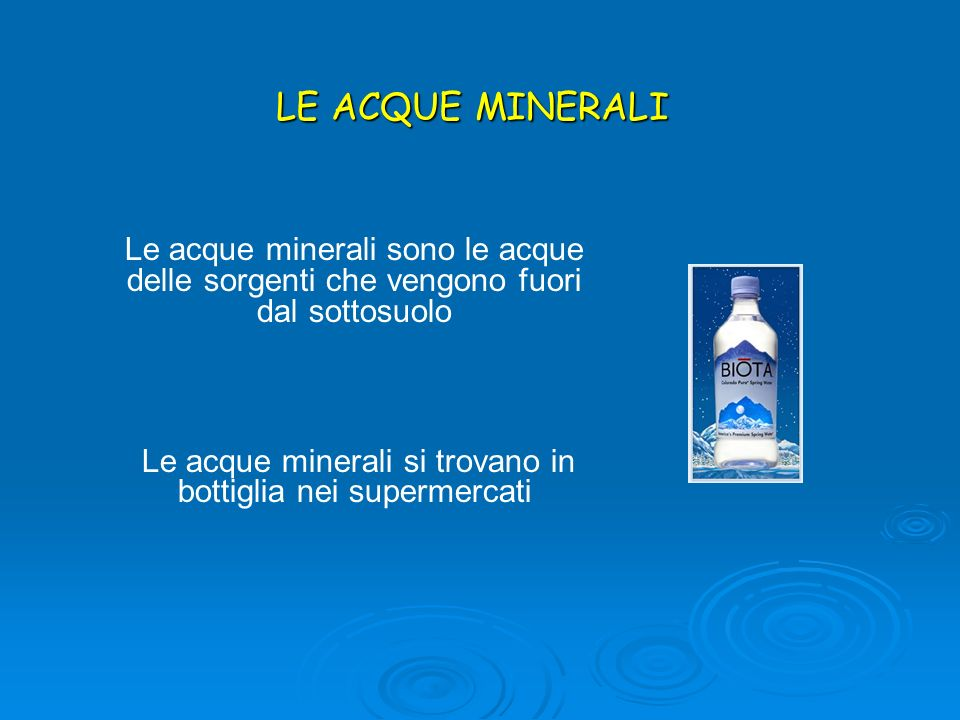 LE ACQUE MINERALI Le acque minerali sono le acque delle sorgenti che vengono fuori dal sottosuolo Le acque minerali si trovano in bottiglia nei superm