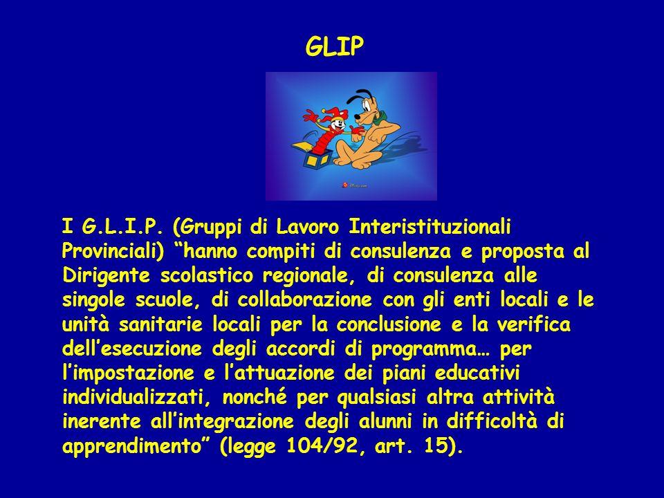 GLIP I G.L.I.P. (Gruppi di Lavoro Interistituzionali Provinciali) hanno compiti di consulenza e proposta al Dirigente scolastico regionale, di consule