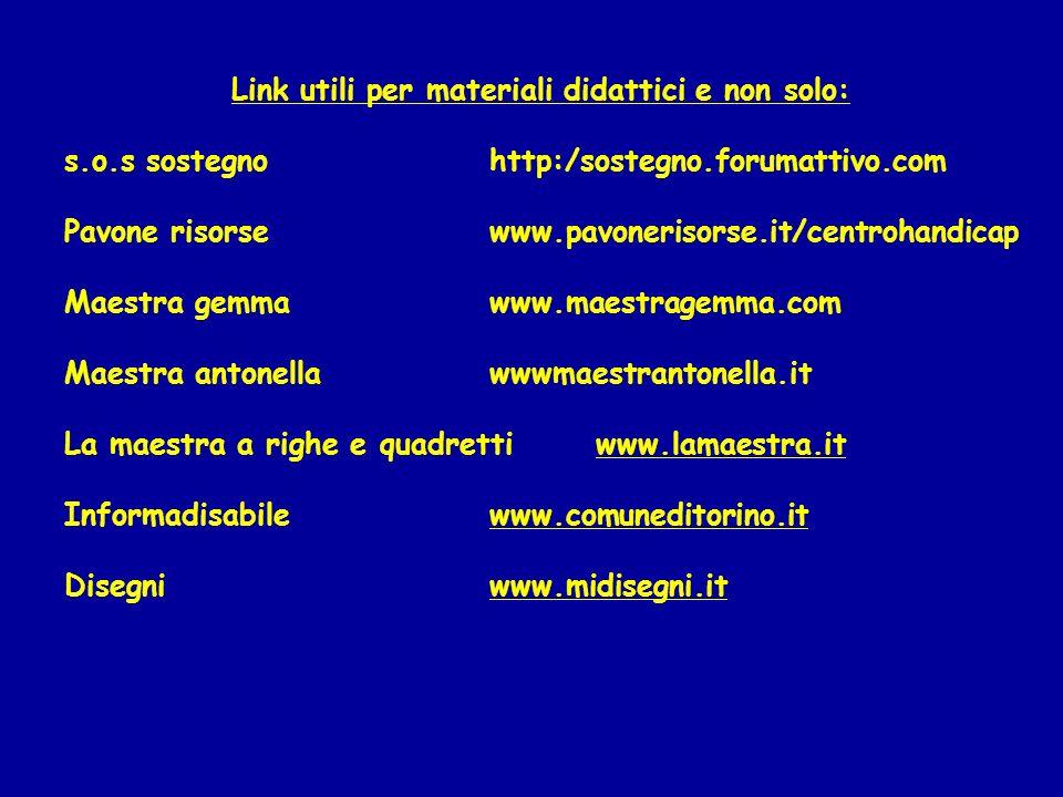 Link utili per materiali didattici e non solo: s.o.s sostegno http:/sostegno.forumattivo.com Pavone risorsewww.pavonerisorse.it/centrohandicap Maestra