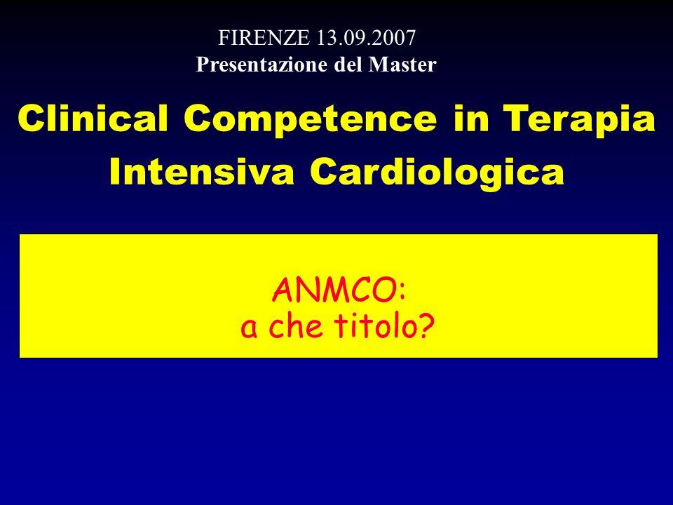 ANMCO: a che titolo? Clinical Competence in Terapia Intensiva Cardiologica FIRENZE 13.09.2007 Presentazione del Master