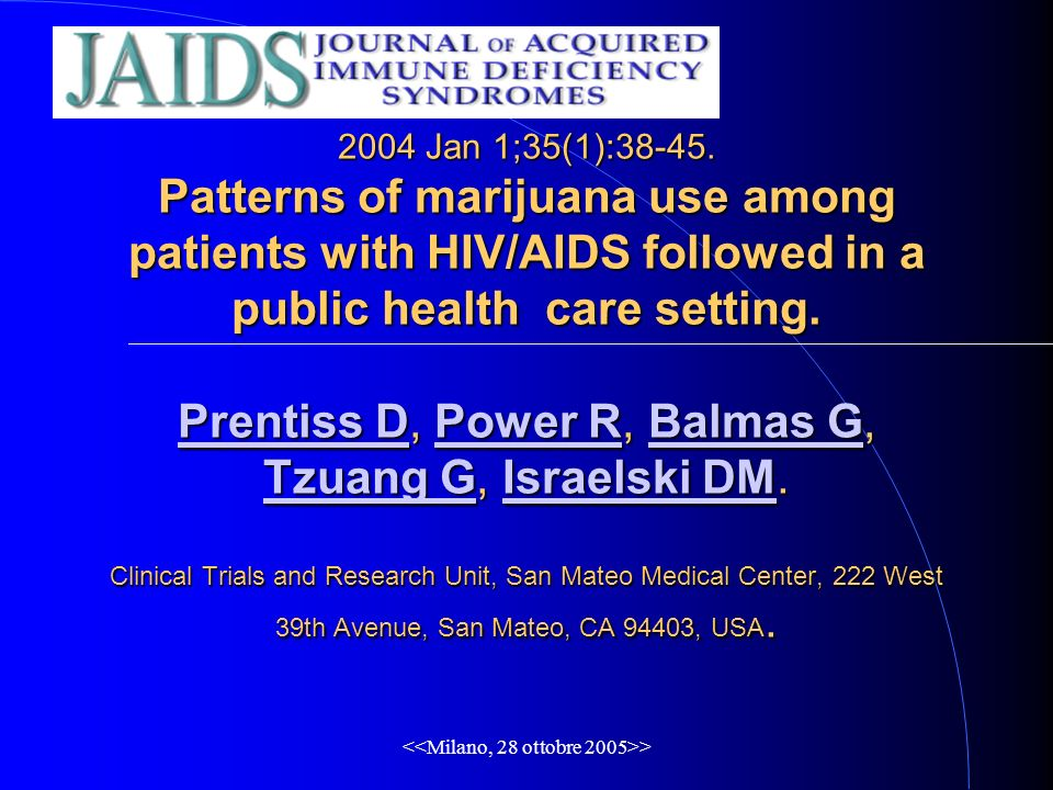 > 2004 Jan 1;35(1):38-45. Patterns of marijuana use among patients with HIV/AIDS followed in a public health care setting. Prentiss D, Power R, Balmas