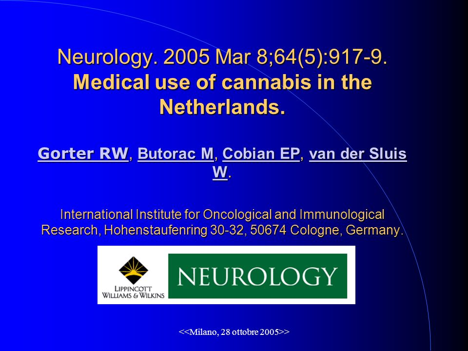 > Neurology.2005 Mar 8;64(5):917-9. Medical use of cannabis in the Netherlands.