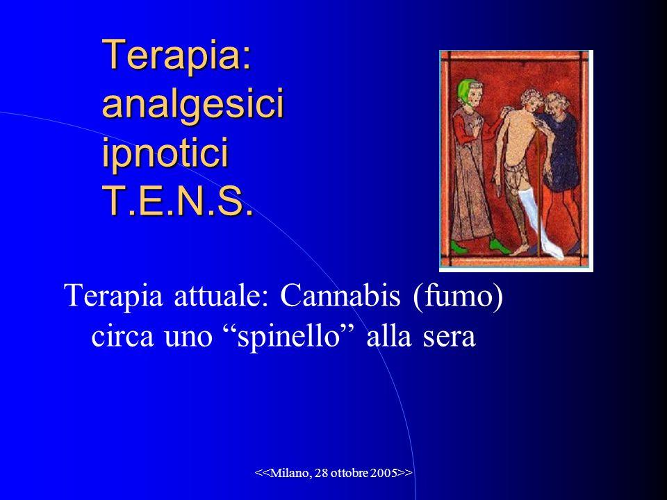 > Terapia: analgesici ipnotici T.E.N.S. Terapia attuale: Cannabis (fumo) circa uno spinello alla sera