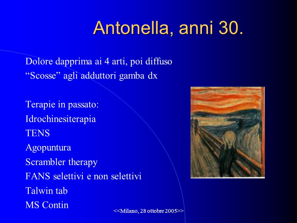 > Antonella, anni 30. Dolore dapprima ai 4 arti, poi diffuso Scosse agli adduttori gamba dx Terapie in passato: Idrochinesiterapia TENS Agopuntura Scr