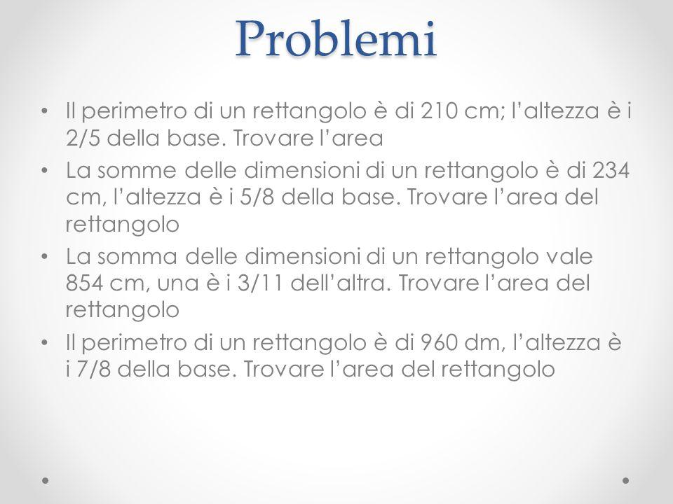 Problemi Il perimetro di un rettangolo è di 210 cm; laltezza è i 2/5 della base. Trovare larea La somme delle dimensioni di un rettangolo è di 234 cm,