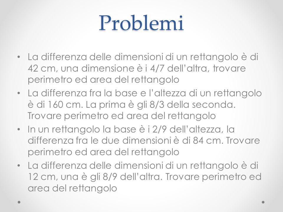 Problemi La differenza delle dimensioni di un rettangolo è di 42 cm, una dimensione è i 4/7 dellaltra, trovare perimetro ed area del rettangolo La dif