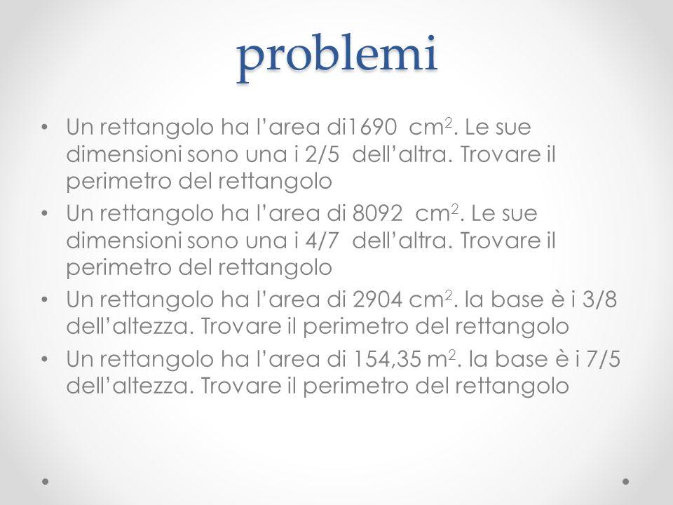 problemi Un rettangolo ha larea di1690 cm 2. Le sue dimensioni sono una i 2/5 dellaltra. Trovare il perimetro del rettangolo Un rettangolo ha larea di