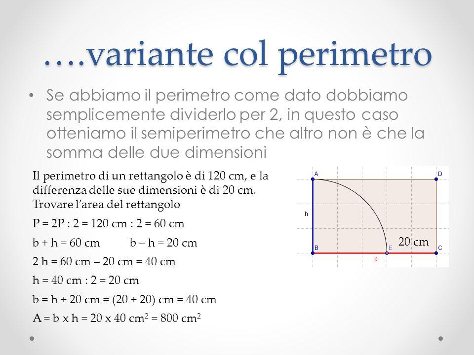 ….variante col perimetro Se abbiamo il perimetro come dato dobbiamo semplicemente dividerlo per 2, in questo caso otteniamo il semiperimetro che altro