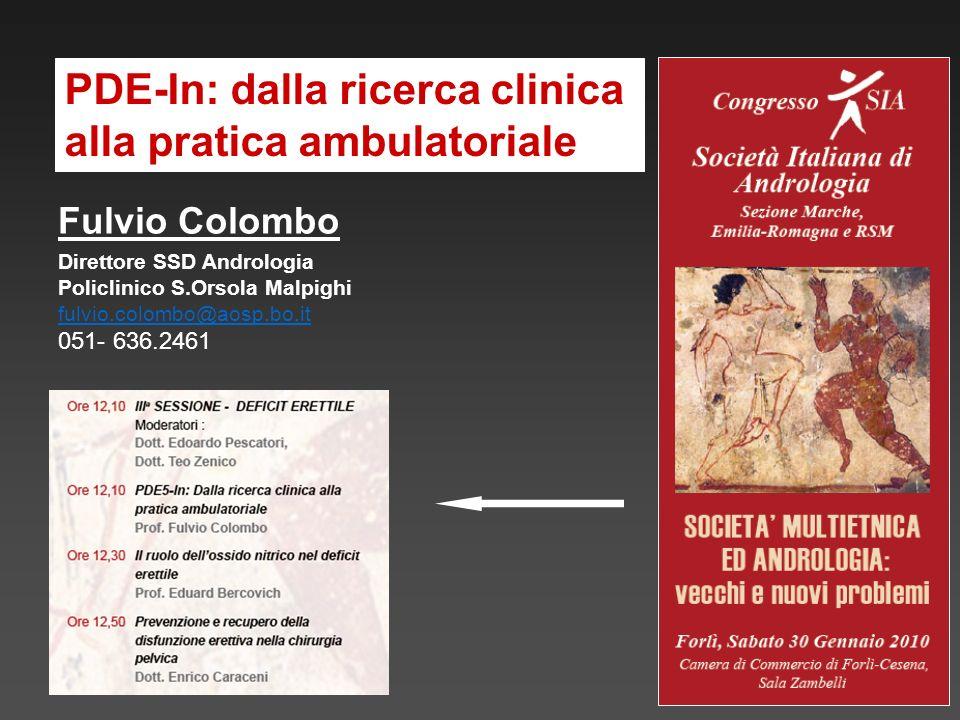 PDE-In: dalla ricerca clinica alla pratica ambulatoriale Fulvio Colombo Direttore SSD Andrologia Policlinico S.Orsola Malpighi fulvio.colombo@aosp.bo.