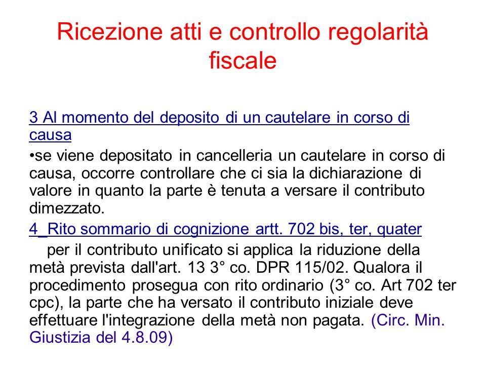 Ricezione atti e controllo regolarità fiscale 3 Al momento del deposito di un cautelare in corso di causa se viene depositato in cancelleria un cautel