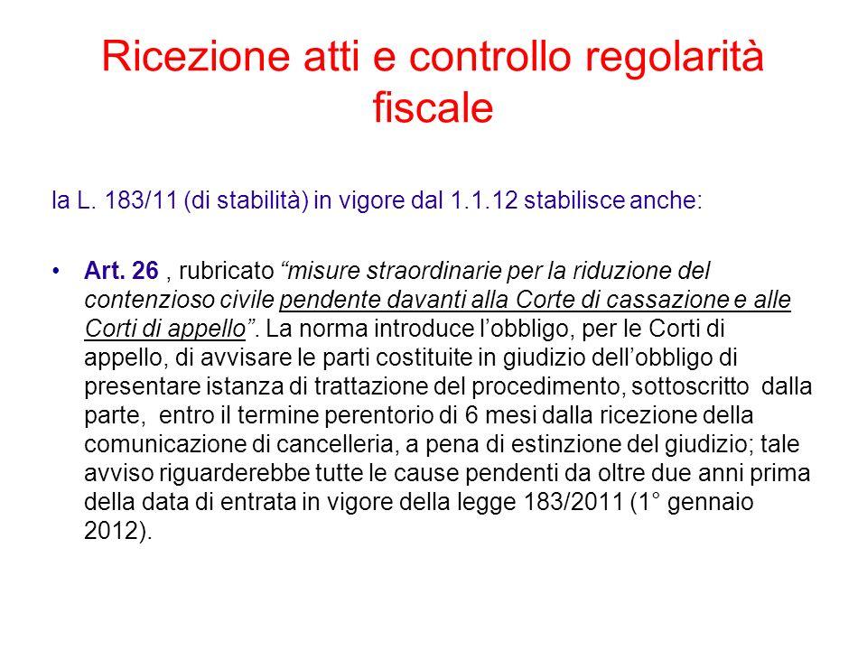 la L. 183/11 (di stabilità) in vigore dal 1.1.12 stabilisce anche: Art. 26, rubricato misure straordinarie per la riduzione del contenzioso civile pen