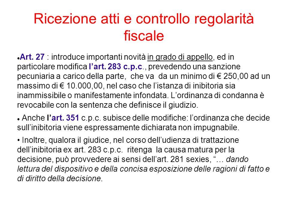 Ricezione atti e controllo regolarità fiscale Art. 27 : introduce importanti novità in grado di appello, ed in particolare modifica lart. 283 c.p.c.,