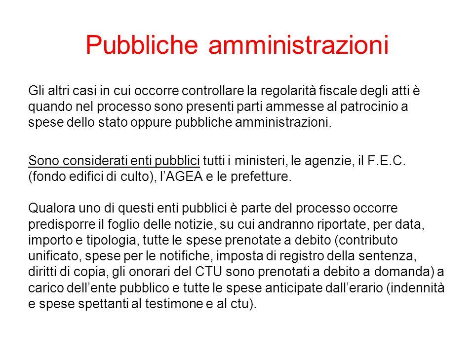 Pubbliche amministrazioni Gli altri casi in cui occorre controllare la regolarità fiscale degli atti è quando nel processo sono presenti parti ammesse