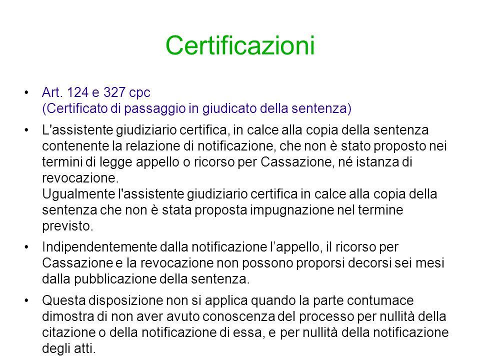 Certificazioni Art. 124 e 327 cpc (Certificato di passaggio in giudicato della sentenza) L'assistente giudiziario certifica, in calce alla copia della