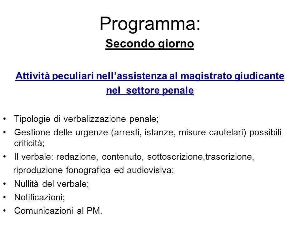 Programma: Secondo giorno Attività peculiari nellassistenza al magistrato giudicante nel settore penale Tipologie di verbalizzazione penale; Gestione