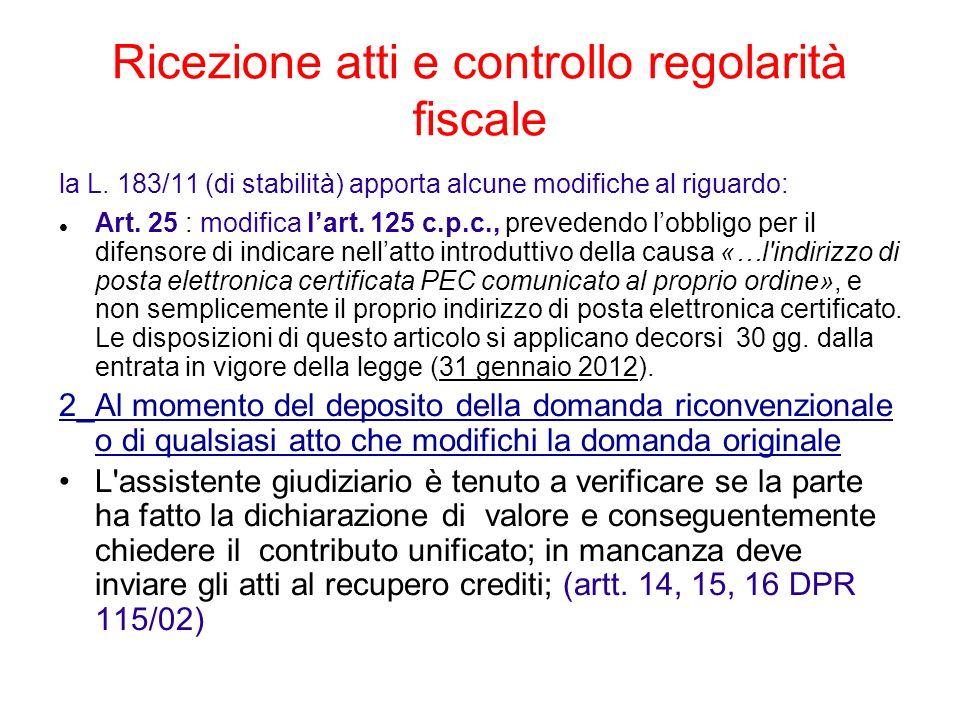 Ricezione atti e controllo regolarità fiscale la L. 183/11 (di stabilità) apporta alcune modifiche al riguardo: Art. 25 : modifica lart. 125 c.p.c., p