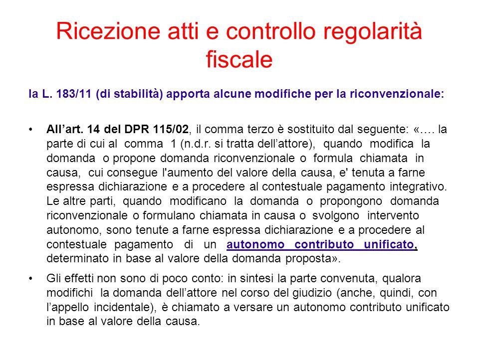 Ricezione atti e controllo regolarità fiscale la L. 183/11 (di stabilità) apporta alcune modifiche per la riconvenzionale: Allart. 14 del DPR 115/02,